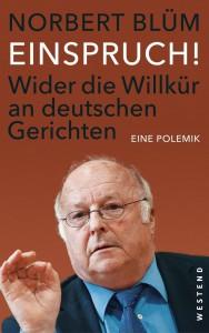 Einspruch! Wider die Willkür an deutschen Gerichten. Norbert Blüm Wer kontrolliert die Justiz?